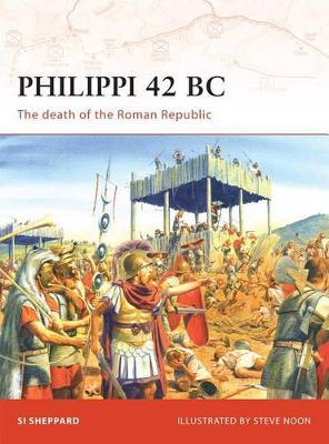Philippi 42 BC: The Death of the Roman Republic - Campaign No. 199 (Paperback)