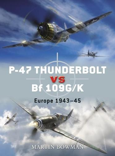P-47 Thunderbolt Vs Bf 109g: Europe 1943-45 - Duel No. 11 (Paperback)