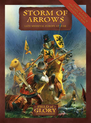 Storm of Arrows: Field of Glory Late Medieval Army List - Field of Glory S. No. 2 (Hardback)