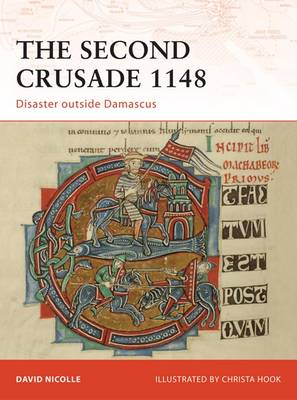 The Second Crusade 1148: Disaster Outside Damascus - Campaign No. 204 (Paperback)