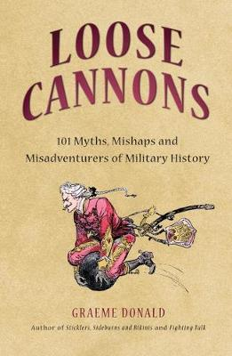 Loose Cannons: 101 Things They Never Told You About Military History - General Military (Hardback)