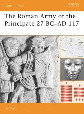 The Roman Army of the Principate 27 BC-AD 117 - Battle Orders S. No. 37 (Paperback)