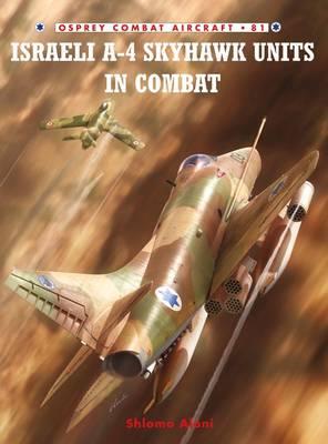 Israeli A-4 Skyhawk Units in Combat - Combat Aircraft No. 81 (Paperback)