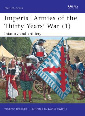 Imperial Armies of the Thirty Years' War: Infantry and Artillery v. 1 - Men-at-Arms No. 457 (Paperback)