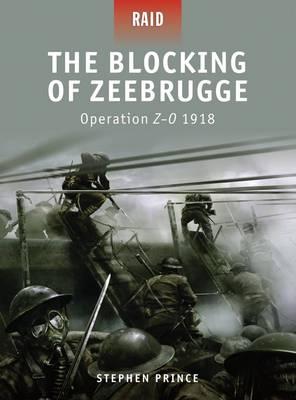 Blocking of Zeebrugge - Operation Z-O 1918 - Raid No. 7 (Paperback)