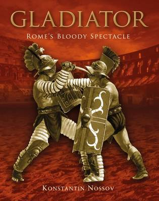 Gladiator: Rome's Bloody Spectacle - General Military (Hardback)