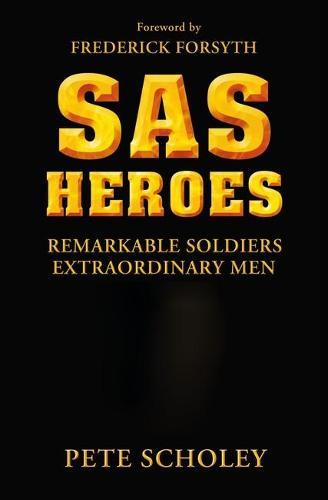 SAS Heroes: Remarkable Soldiers, Extraordinary Men - General Military (Paperback)