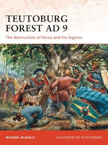 Teutoburg Forest AD 9: The destruction of Varus and his legions - Campaign 228 (Paperback)