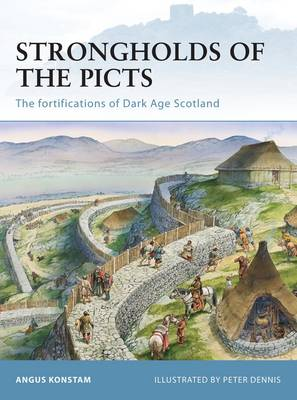 Strongholds of the Picts: The fortifications of Dark Age Scotland - Fortress (Paperback)