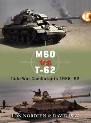 M60 Vs. T-62: Cold War Combatants 1956-92 - Duel No. 30 (Paperback)
