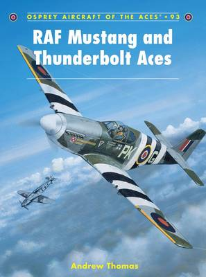 RAF Mustang and Thunderbolt Aces - Aircraft of the Aces No. 93 (Paperback)