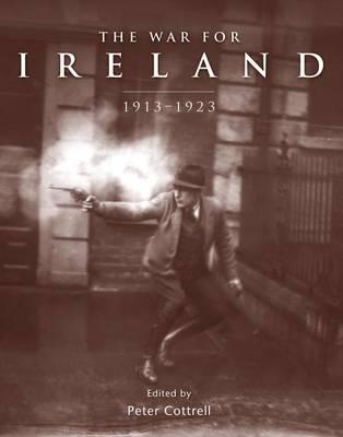 The War for Ireland: 1913 - 1923 - General Military (Hardback)