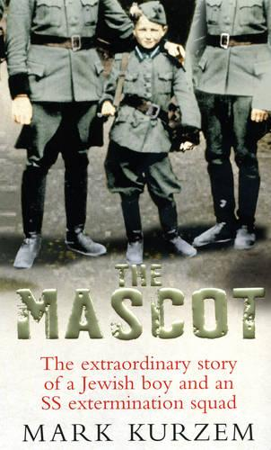 The Mascot: The extraordinary story of a Jewish boy and an SS extermination squad (Paperback)