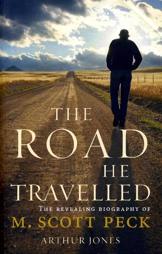 The Road He Travelled: The Revealing Biography of M Scott Peck (Paperback)