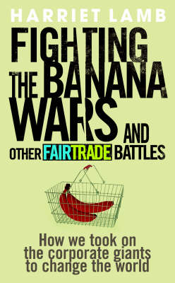 Fighting the Banana Wars and Other Fairtrade Battles (Paperback)