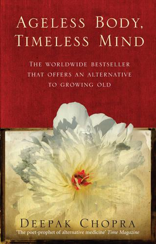 Ageless Body, Timeless Mind: A Practical Alternative To Growing Old (Paperback)