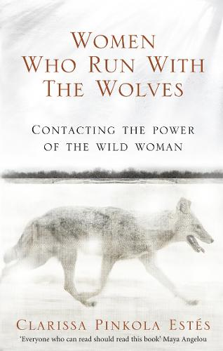 Women Who Run With The Wolves: Contacting the Power of the Wild Woman (Paperback)