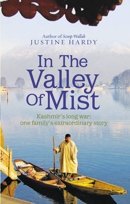 In the Valley of Mist: Kashmir's Long War - One Family's Extraordinary Story (Hardback)