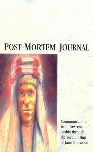 Post-Mortem Journal: Communications from Lawrence of Arabia through the mediumship of Jane Sherwood (Paperback)