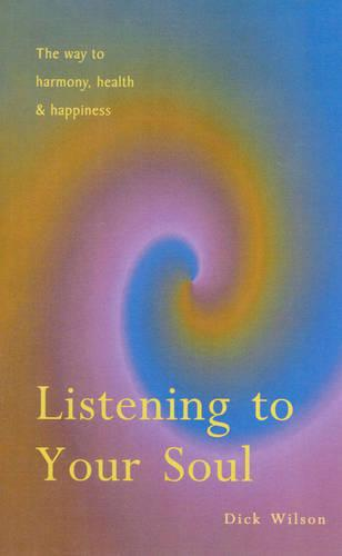 Listening To Your Soul: The Way to Harmony, Health & Happiness (Paperback)