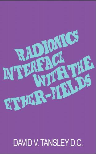 Radionics Interface With The Ether-Fields (Paperback)