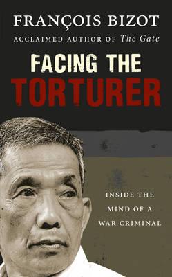 Facing the Torturer: Inside the mind of a war criminal (Hardback)