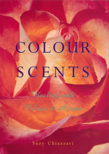Colour Scents: Healing with Colour and Aroma (Paperback)