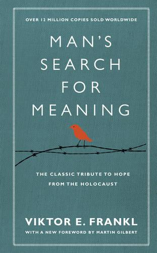 Man's Search For Meaning: The classic tribute to hope from the Holocaust (With New Material) (Hardback)
