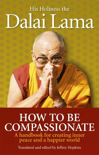 How To Be Compassionate: A Handbook for Creating Inner Peace and a Happier World (Paperback)