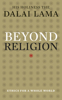 Beyond Religion: Ethics for a Whole World (Hardback)