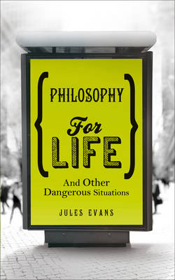 Philosophy for Life: and Other Dangerous Situations (Paperback)