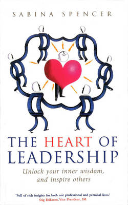 The Heart of Leadership: Unlock Your Inner Wisdom and Inspire Others (Paperback)
