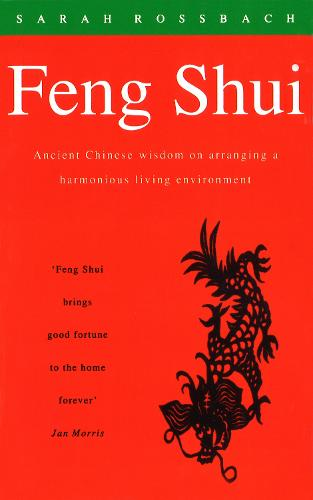 Feng Shui: Ancient Chinese Wisdom on Arranging a Harmonious Living Environment (Paperback)
