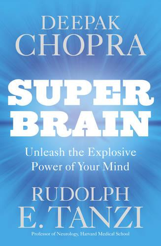 Super Brain: Unleashing the Explosive Power of Your Mind to Maximize Health, Happiness and Spiritual Well-being (Paperback)