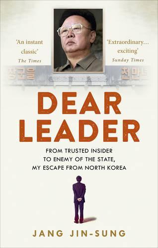 Dear Leader: North Korea's senior propagandist exposes shocking truths behind the regime (Paperback)