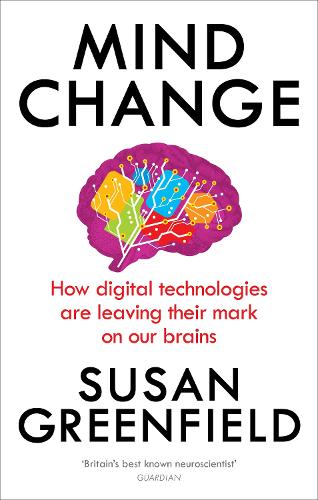 Mind Change: How digital technologies are leaving their mark on our brains (Paperback)