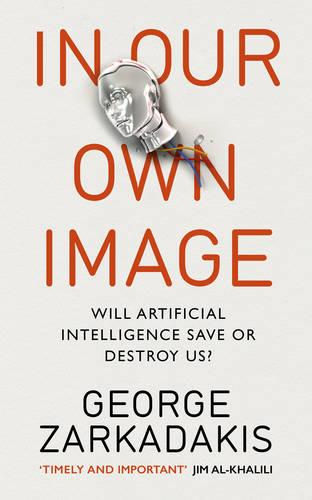 In Our Own Image: Will artificial intelligence save or destroy us? (Paperback)