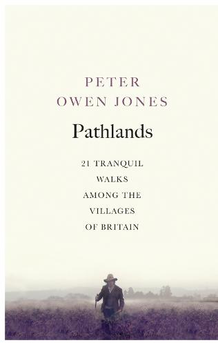 Pathlands: 21 Tranquil Walks Among the Villages of Britain (Paperback)