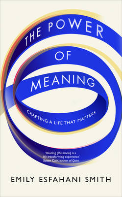 The Power of Meaning: The true route to happiness (Hardback)