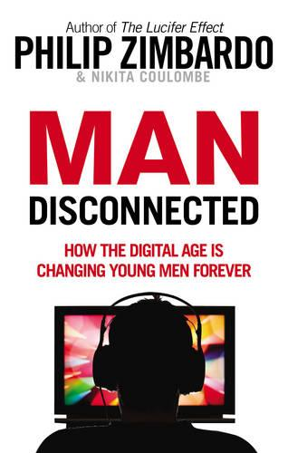 Man Disconnected: How the digital age is changing young men forever (Paperback)