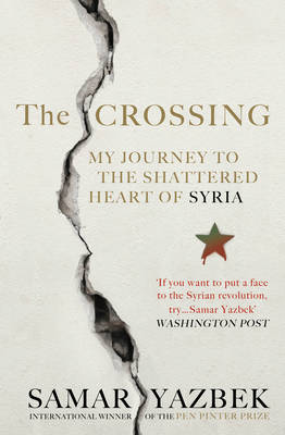 The Crossing: My journey to the shattered heart of Syria (Paperback)