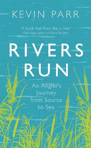 Rivers Run: An Angler's Journey from Source to Sea (Hardback)