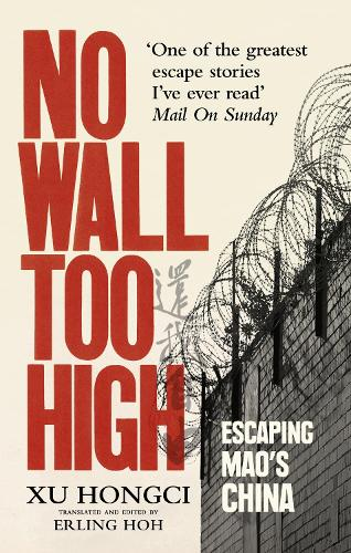 No Wall Too High: One Man's Extraordinary Escape from Mao's Infamous Labour Camps (Paperback)
