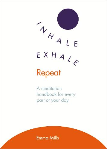 Inhale * Exhale * Repeat: A meditation handbook for every part of your day (Paperback)