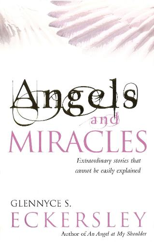Angels And Miracles: Modern day miracles and extraordinary coincidences (Paperback)