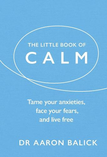 The Little Book of Calm: Tame Your Anxieties, Face Your Fears, and Live Free - The Little Book of Series (Hardback)