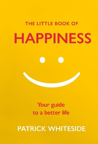 The Little Book of Happiness: Your Guide to a Better Life - The Little Book of Series (Hardback)