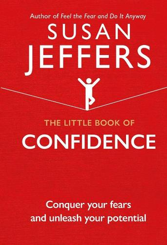 The Little Book of Confidence: Conquer Your Fears and Unleash Your Potential - The Little Book of Series (Hardback)