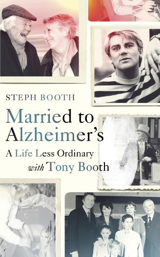 Married to Alzheimer's: A Life Less Ordinary with Tony Booth (Hardback)