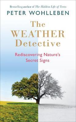 The Weather Detective: Rediscovering Nature's Secret Signs (Hardback)